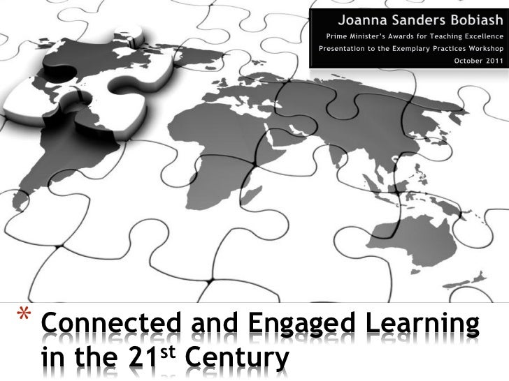 * Connected and Engaged Learning in the 21st Century