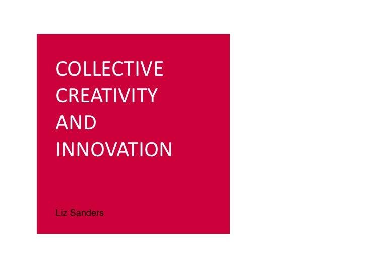 COLLECTIVE       CREATIVITY       AND       INNOVATION       Liz SandersNOVEMBER 3, 2010     INSTITUTO TECNOLÓGICO Y DE ES...