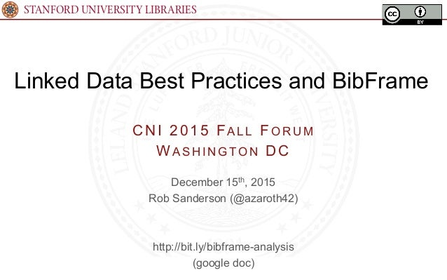 STANFORD UNIVERSITY LIBRARIES Linked Data Best Practices and BibFrame December 15th, 2015 Rob Sanderson (@azaroth42) http:...
