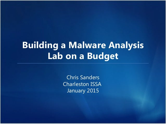 Building a Malware Analysis Lab on a Budget Chris Sanders Charleston ISSA January 2015