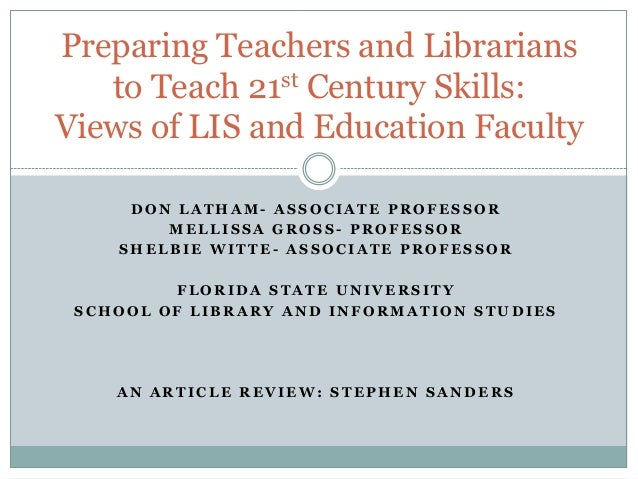 Preparing Teachers and Librarians to Teach 21st Century Skills: Views of LIS and Education Faculty DON LATHAM- ASSOCIATE P...