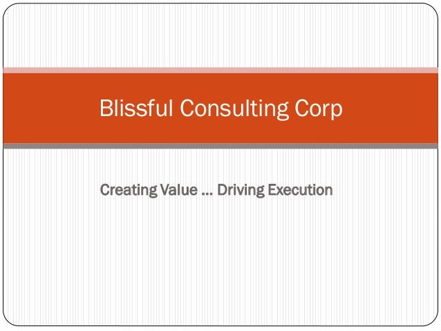 Creating Value … Driving Execution Blissful Consulting Corp
