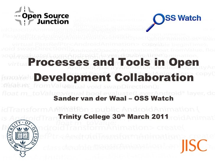 Processes and Tools in Open Development Collaboration Sander van der Waal – OSS Watch Trinity College 30 th  March 2011