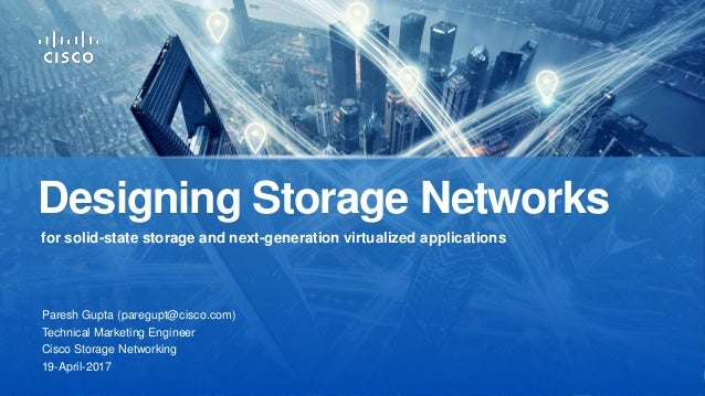 Paresh Gupta (paregupt@cisco.com) Technical Marketing Engineer Cisco Storage Networking for solid-state storage and next-g...