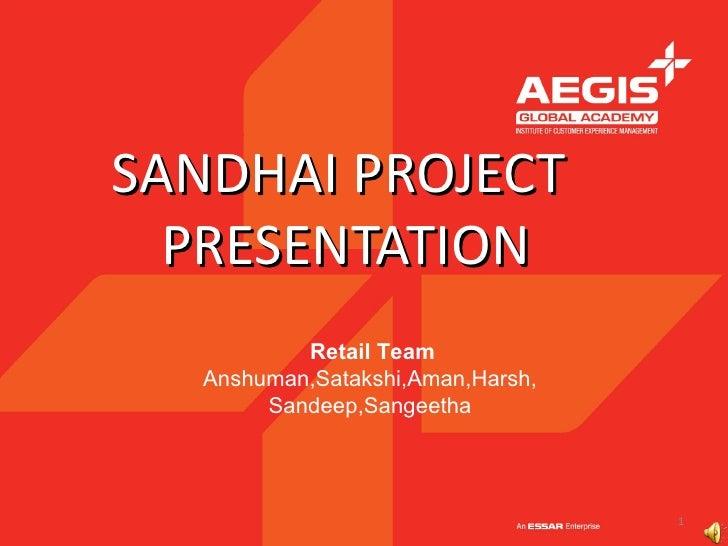 SANDHAI PROJECT  PRESENTATION          Retail Team  Anshuman,Satakshi,Aman,Harsh,       Sandeep,Sangeetha                 ...