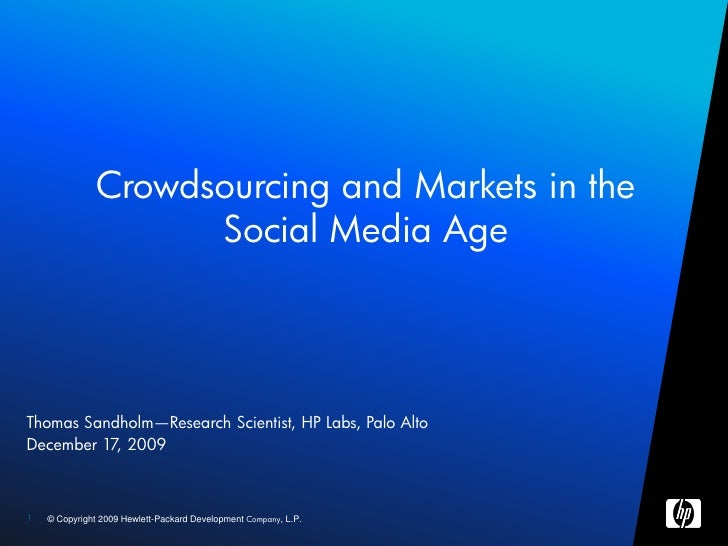 Crowdsourcing and Markets in the                      Social Media Age     Thomas Sandholm—Research Scientist, HP Labs, Pa...