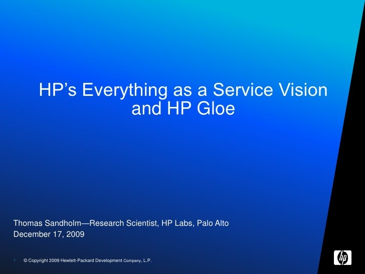 Thomas Sandholm—Research Scientist, HP Labs, Palo Alto<br />December 17, 2009<br />HP's Everything as a Service Vision and...