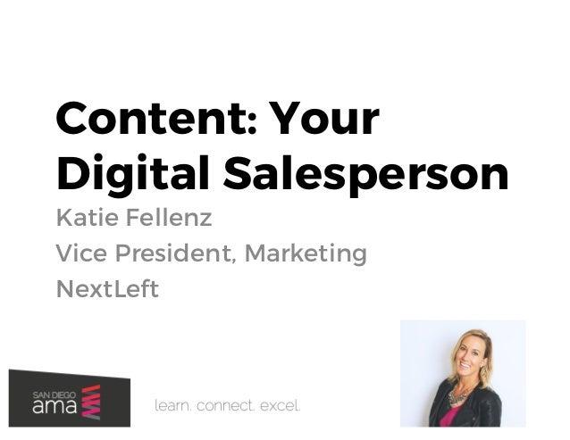 #SDAMA #SDAMA Content: Your Digital Salesperson Katie Fellenz Vice President, Marketing NextLeft