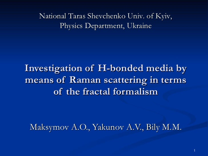 Investigation of H-bonded media by means of Raman scattering in terms of the fractal formalism Maksymov A.O., Yakunov A.V....