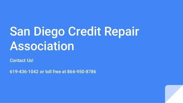 San Diego Credit Repair Association Contact Us! 619-436-1042 or toll free at 866-950-8786