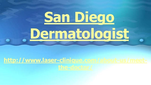 San Diego Dermatologist http://www.laser-clinique.com/about-us/meet- the-doctor/