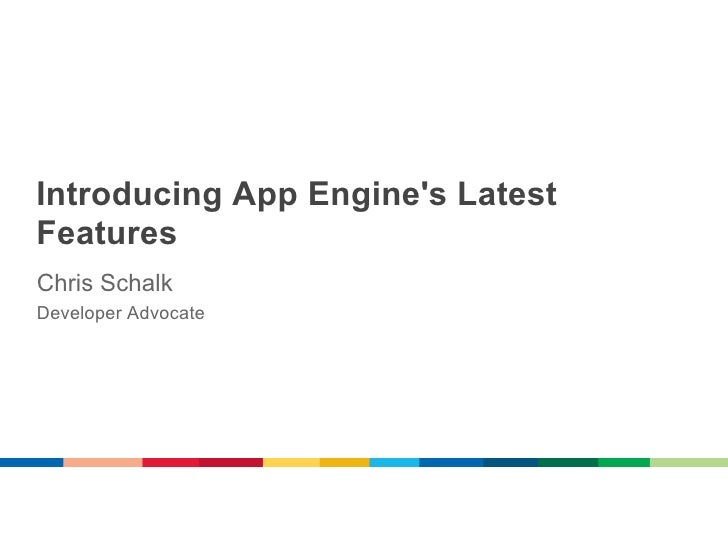 Introducing App Engines LatestFeaturesChris SchalkDeveloper Advocate