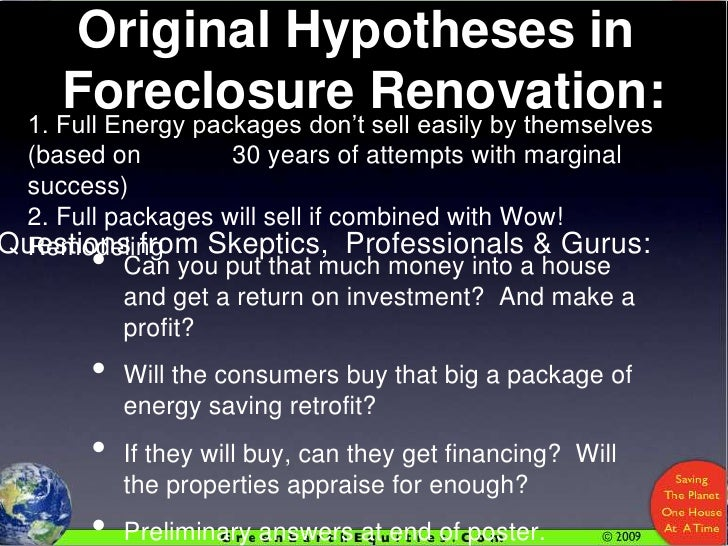 Original Hypotheses in <br />Foreclosure Renovation:<br />1. Full Energy packages don't sell easily by themselves (based o...