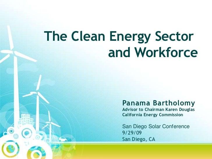 The Clean Energy Sector <br />and Workforce<br />Panama Bartholomy<br />Advisor to Chairman Karen Douglas<br />California ...