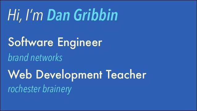 Hi, I'm Dan Gribbin Software Engineer brand networks  Web Development Teacher rochester brainery
