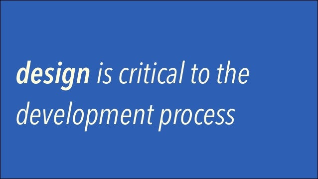 design is critical to the development process