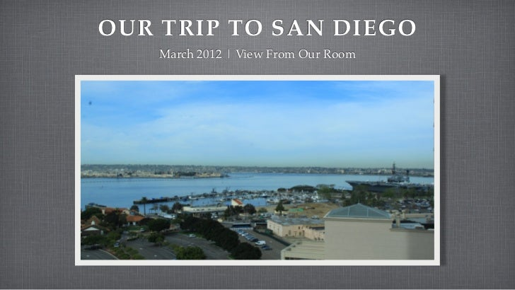OUR TRIP TO SAN DIEGO    March 2012 | View From Our Room