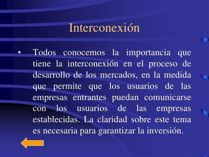 Interconexión •   Todos conocemos la importancia que     tiene la interconexión en el proceso de     desarrollo de los mer...