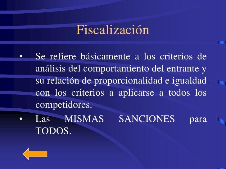 Fiscalización •   Se refiere básicamente a los criterios de     análisis del comportamiento del entrante y     su relación...