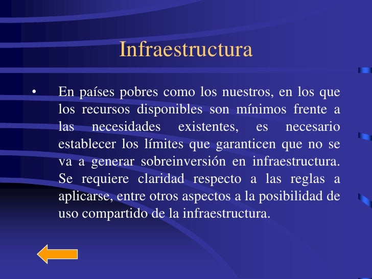 Infraestructura •   En países pobres como los nuestros, en los que     los recursos disponibles son mínimos frente a     l...
