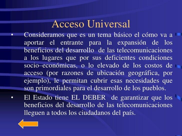 Acceso Universal •   Consideramos que es un tema básico el cómo va a     aportar el entrante para la expansión de los     ...