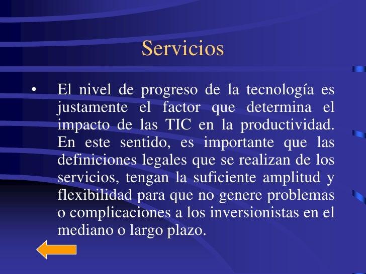 Servicios •   El nivel de progreso de la tecnología es     justamente el factor que determina el     impacto de las TIC en...