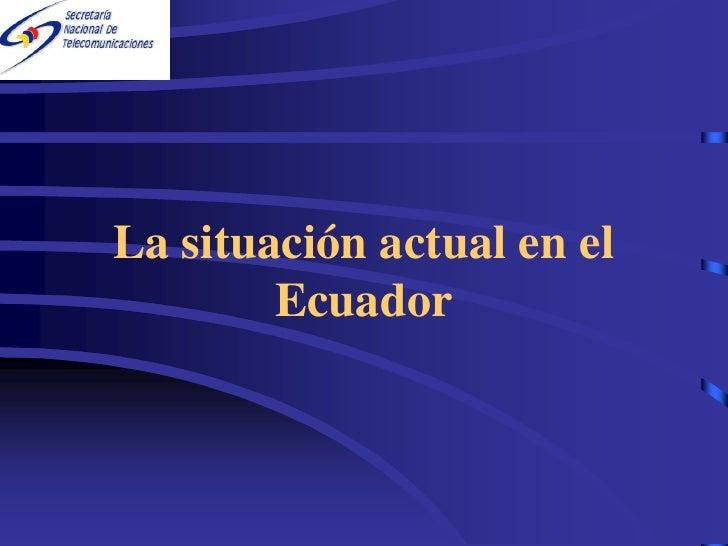 La situación actual en el         Ecuador