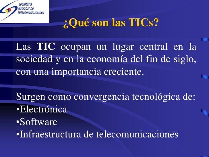 ¿Qué son las TICs?  Las TIC ocupan un lugar central en la sociedad y en la economía del fin de siglo, con una importancia ...