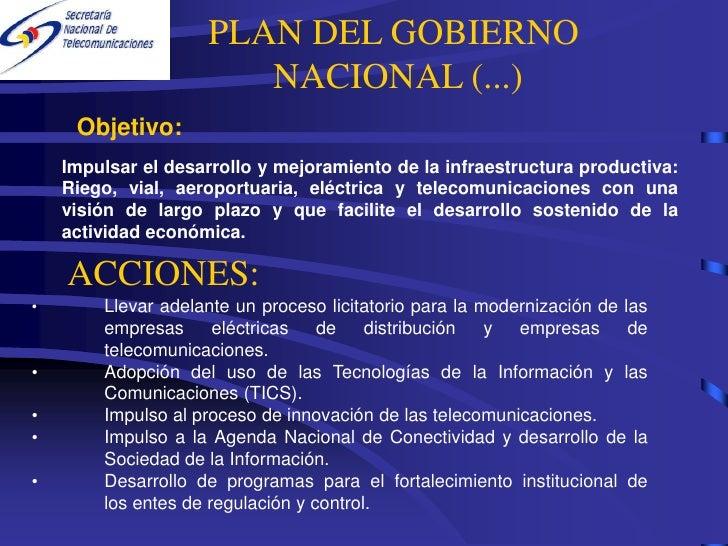 PLAN DEL GOBIERNO                        NACIONAL (...)      Objetivo:     Impulsar el desarrollo y mejoramiento de la inf...
