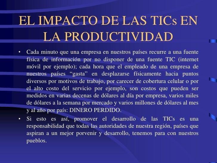 EL IMPACTO DE LAS TICs EN     LA PRODUCTIVIDAD • Cada minuto que una empresa en nuestros países recurre a una fuente   fís...
