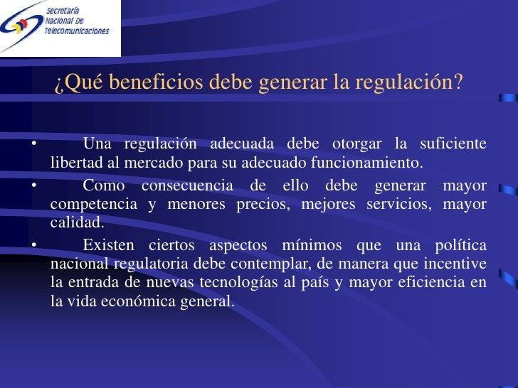 ¿Qué beneficios debe generar la regulación?  •      Una regulación adecuada debe otorgar la suficiente   libertad al merca...