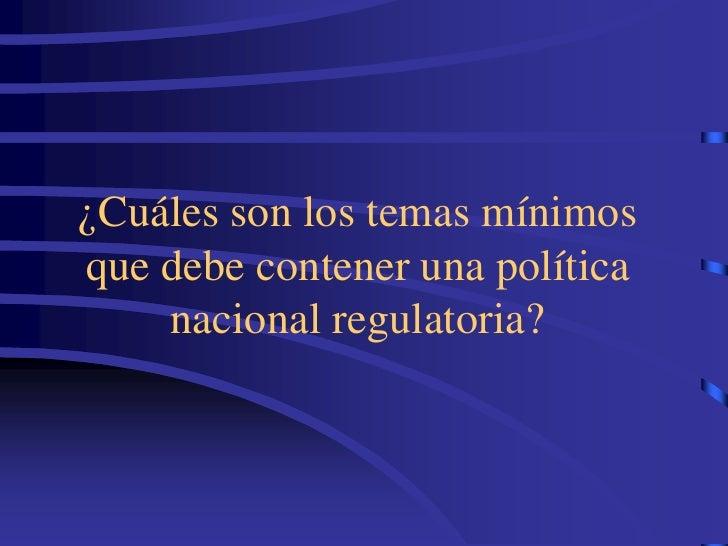 ¿Cuáles son los temas mínimos que debe contener una política     nacional regulatoria?