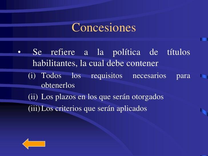 Concesiones •    Se refiere a la política de títulos      habilitantes, la cual debe contener     (i) Todos los requisitos...