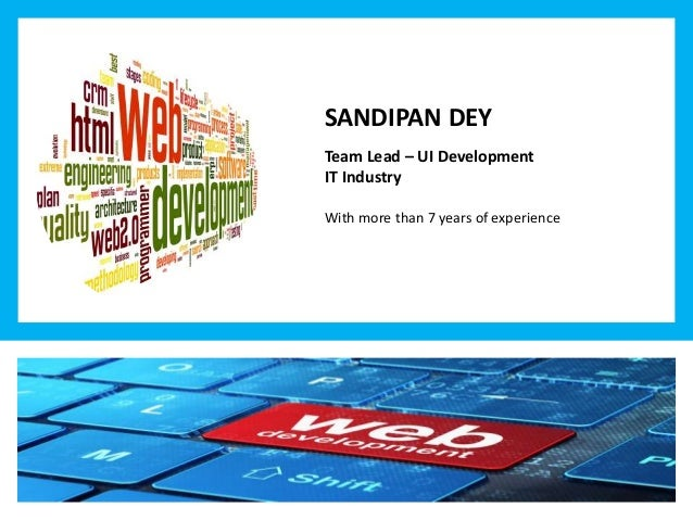 SANDIPAN DEY Team Lead – UI Development IT Industry With more than 7 years of experience