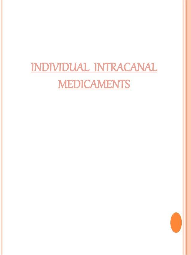 INDIVIDUAL INTRACANAL MEDICAMENTS