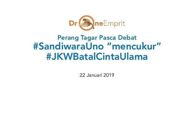 """Perang Tagar Pasca Debat #SandiwaraUno """"mencukur"""" #JKWBatalCintaUlama 22 Januari 2019"""