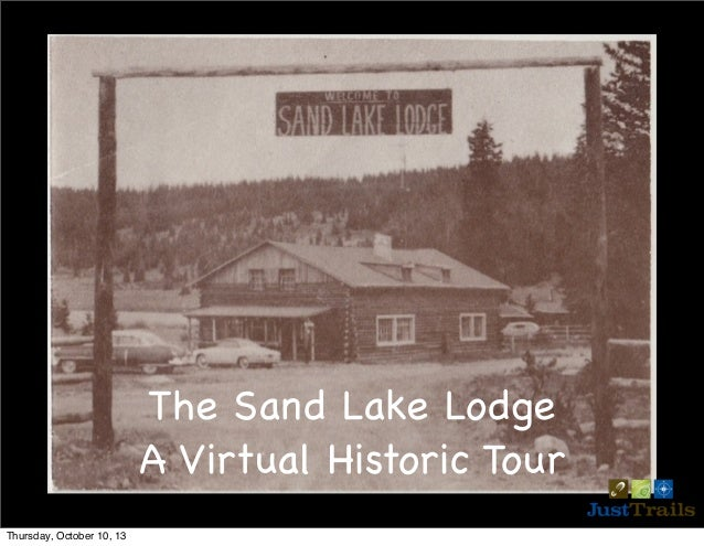 The Sand Lake Lodge A Virtual Historic Tour Thursday, October 10, 13