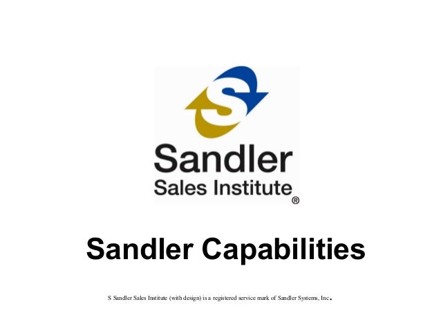 Sandler Capabilities S Sandler Sales Institute (with design) is a registered service mark of Sandler Systems, Inc.