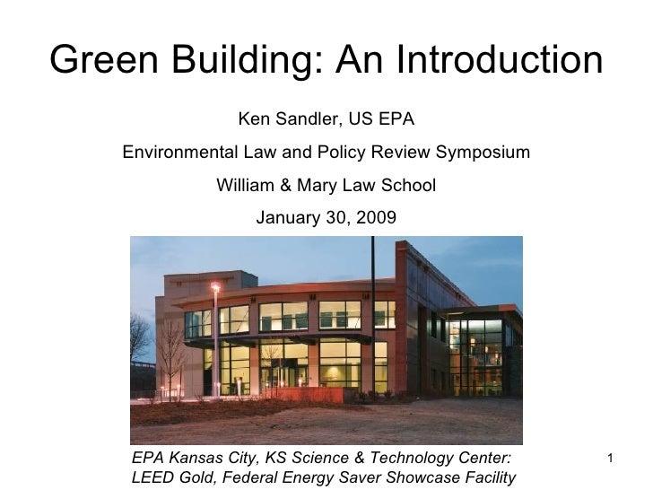 Green Building: An Introduction EPA Kansas City, KS Science & Technology Center:  LEED Gold, Federal Energy Saver Showcase...