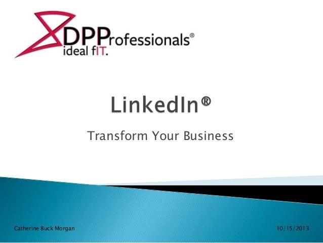 Transform Your Business  Catherine Buck Morgan  10/15/2013