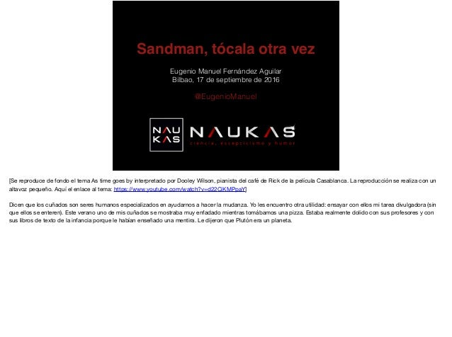 Sandman, tócala otra vez Eugenio Manuel Fernández Aguilar Bilbao, 17 de septiembre de 2016 @EugenioManuel [Se reproduce de...