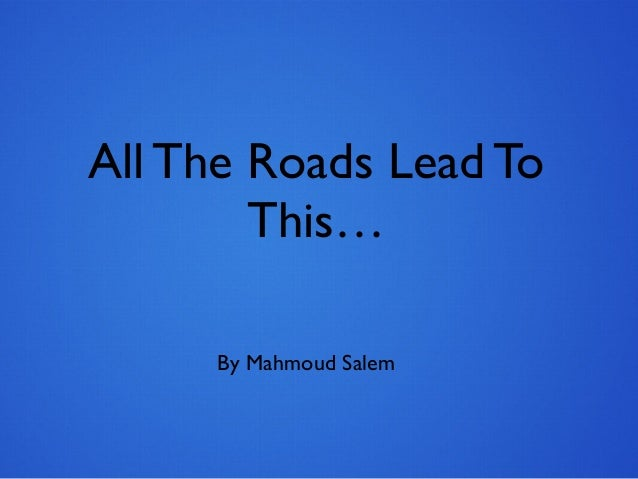 All The Roads Lead To This… By Mahmoud Salem