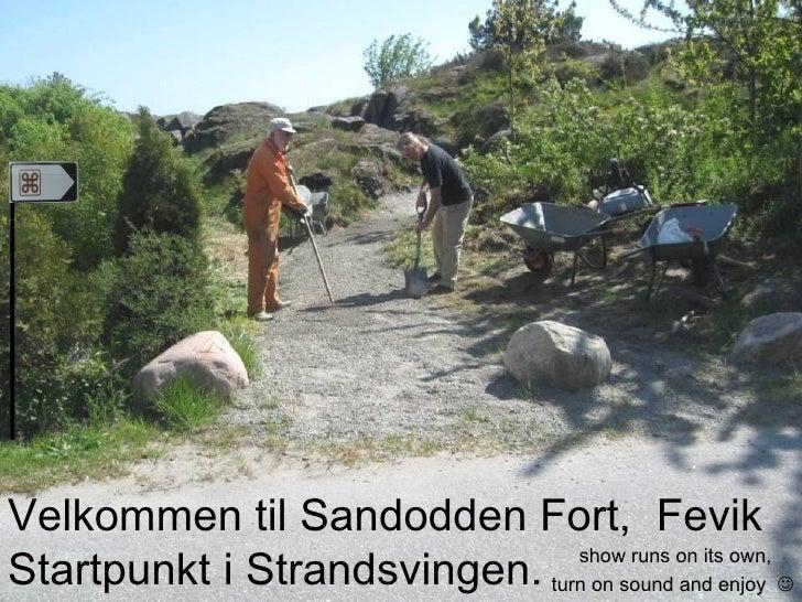 Velkommen til Sandodden Fort,  Fevik Startpunkt i Strandsvingen. show runs on its own,  turn on sound and enjoy   l l l l...
