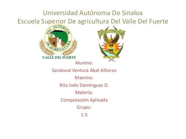 Universidad Autónoma De SinaloaEscuela Superior De agricultura Del Valle Del Fuerte                      Alumno:          ...