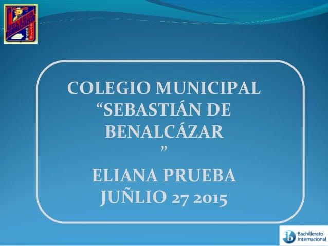 "COLEGIO MUNICIPAL ""SEBASTIÁN DE BENALCÁZAR "" ELIANA PRUEBA JUÑLIO 27 2015"
