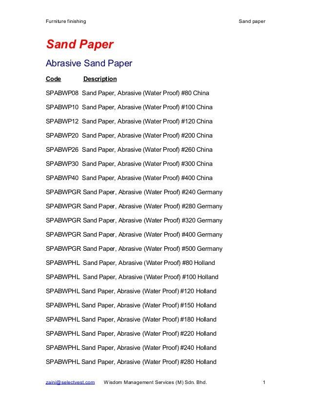 Furniture finishing Sand paper Sand Paper Abrasive Sand Paper Code Description SPABWP08 Sand Paper, Abrasive (Water Proof)...