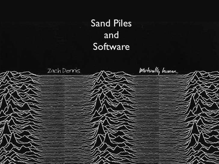 Sand Piles                 and              SoftwareZach Dennis