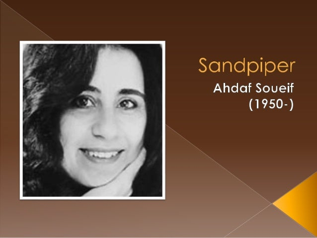 AHDAF SOUEIF BIOGRAPHY Novelist Ahdaf Soueif was born in Cairo and educated in Egypt and England, where she studied for a ...