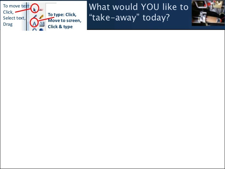 """What would YOU like to """"take-away"""" today?<br />To move text: <br />Click, <br />Select text,<br />Drag<br />To type: Click..."""