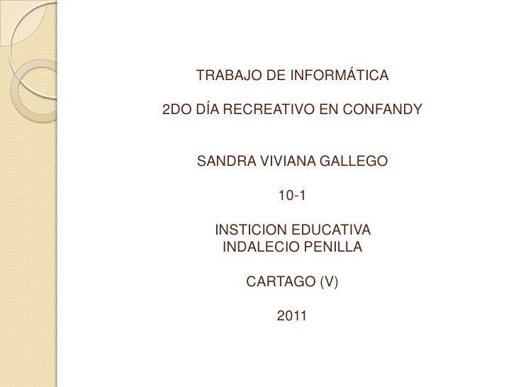 TRABAJO DE INFORMÁTICA2DO DÍA RECREATIVO EN CONFANDYSANDRA VIVIANA GALLEGO 10-1INSTICION EDUCATIVA INDALECIO PENILLACARTAG...